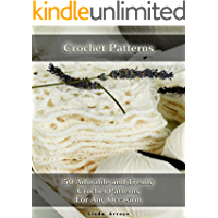 Crochet Patterns: 50 Adorable and Trendy Crochet Patterns For Any Occasion: (Crochet Stitches, Crocheting Books, Learn to Crochet) (Crochet Projects, Complete Book of Crochet 1) (English Edition)