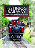 Festiniog Railway: The Spooner Era and After 1830 - 1920 (Narrow Gauge Railways)