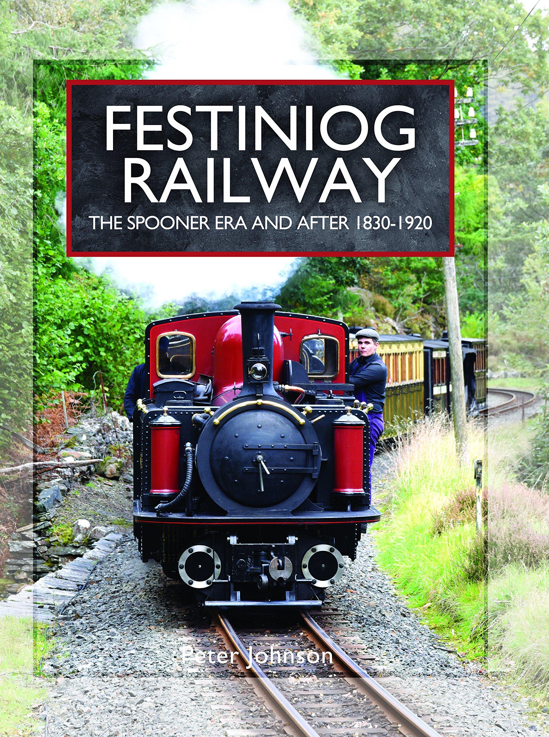 Download Festiniog Railway. Volume 1: The Spooner Era and After 1830 - 1920 (Narrow Gauge Railways) pdf epub