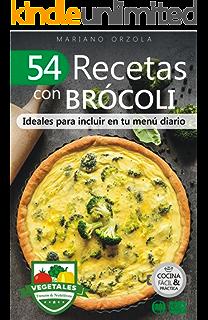 54 RECETAS CON BRÓCOLI: Ideales para incluir en tu menú diario (Colección Cocina Fácil