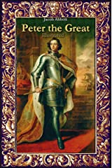 Peter the Great: Illustrated (History Alive Book 13) Kindle Edition