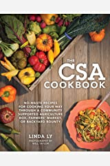 The CSA Cookbook: No-Waste Recipes for Cooking Your Way Through a Community Supported Agriculture Box, Farmers' Market, or Backyard Bounty Kindle Edition