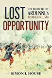Lost Opportunity: The Battle of the Ardennes 22 August 1914 (Wolverhampton Military Studies)