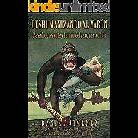 Deshumanizando al varón: Pasado, presente y futuro del sexo masculino (Spanish Edition)