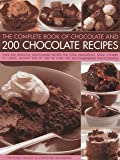 The Complete Book of Chocolate and 200 Chocolate Recipes: Over 200 Delicious Easy-to-make Recipes for Complete Indulgence, from Cookies to Cakes. Step in Over 700 Mouth-watering Photographs