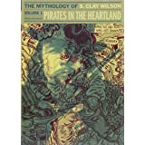 Pirates In The Heartland: The Mythology Of S. Clay Wilson Vol. 1