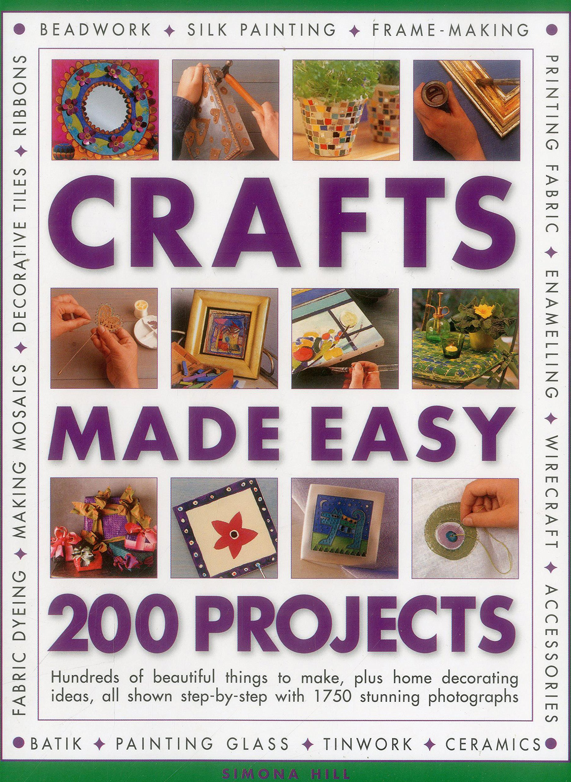 Crafts Made Easy 200 Projects Hundreds Of Beautiful Things To Make Plus Home Decorating Ideas All Shown Step By Step With 1750 Stunning Photographs Crafts Made Easy S Hill Simona 9781780193762 Amazon Com Books
