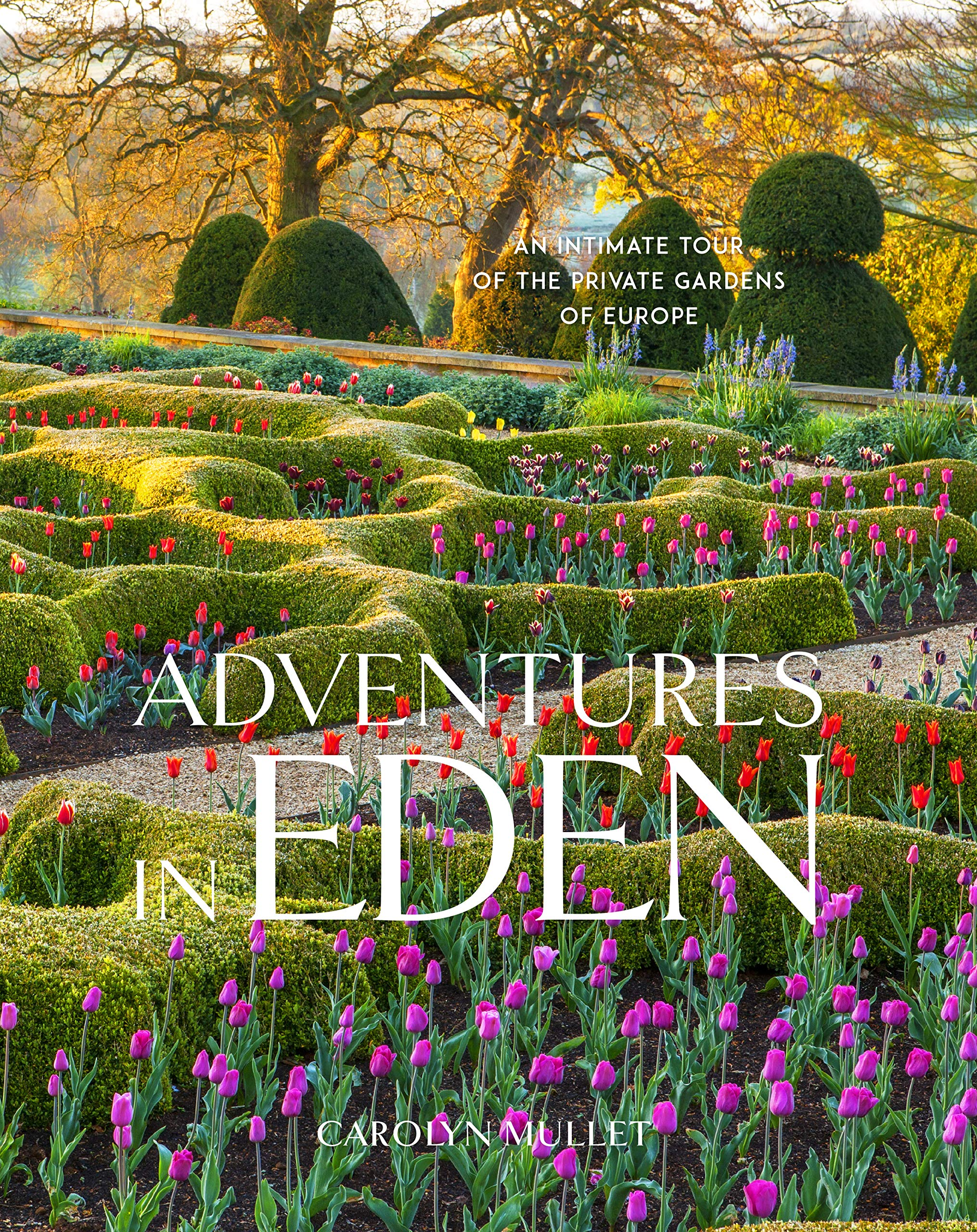 Adventures In Eden An Intimate Tour Of The Private Gardens Of Europe Amazon Co Uk Mullet Carolyn Books
