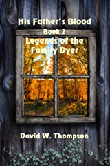 His Father's Blood (Legends of the Family Dyer Book 2) Kindle Edition