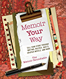 Memoir Your Way: Tell Your Story through Writing, Recipes, Quilts, Graphic Novels, and More