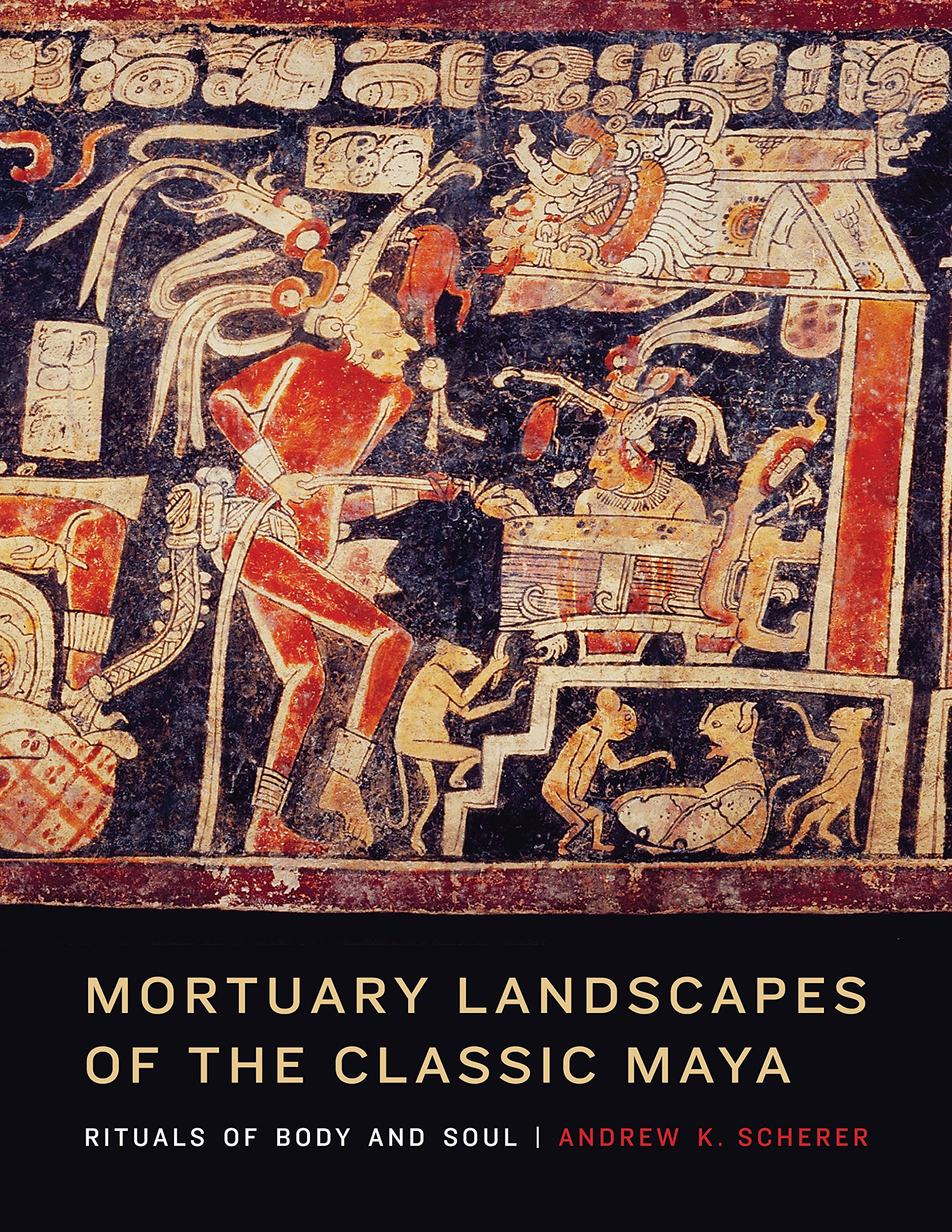 Mortuary Landscapes of the Classic Maya: Rituals of Body and Soul (Linda Schele Series in Maya and Pre-Columbian Studies)
