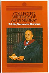 Collected Writings of John Murray, Volume 3: Life of John Murray Sermons and Reviews Hardcover