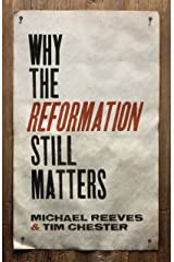 Why the Reformation Still Matters Kindle Edition
