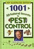 1001 All-Natural Secrets to Pest Control (If They Are FLYING CRAWLING BURROWING OR SNEAKING IN THIS BOOK HAS THE SOLUTION)
