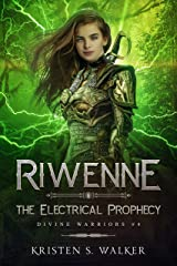 Riwenne & the Electrical Prophecy (Divine Warriors Book 4) Kindle Edition
