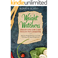 Weight Watchers Bright Line Low Carb Instant Pot Cookbook: Delicious Weight Watchers IP Recipes for Rapid Weight Loss
