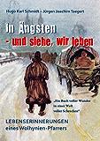 In Ängsten - und siehe, wir leben: Lebenserinnerungen eines Wolhynienpfarrers 1909-2009