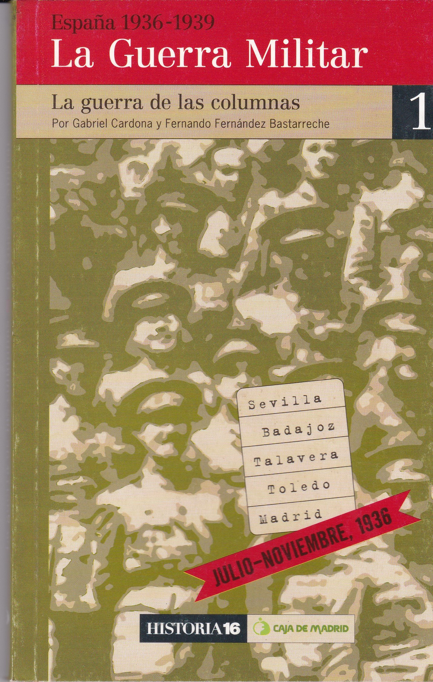 ESPAÑA 1936 - 1939. La Guerra Militar. I. La guerra de las ...