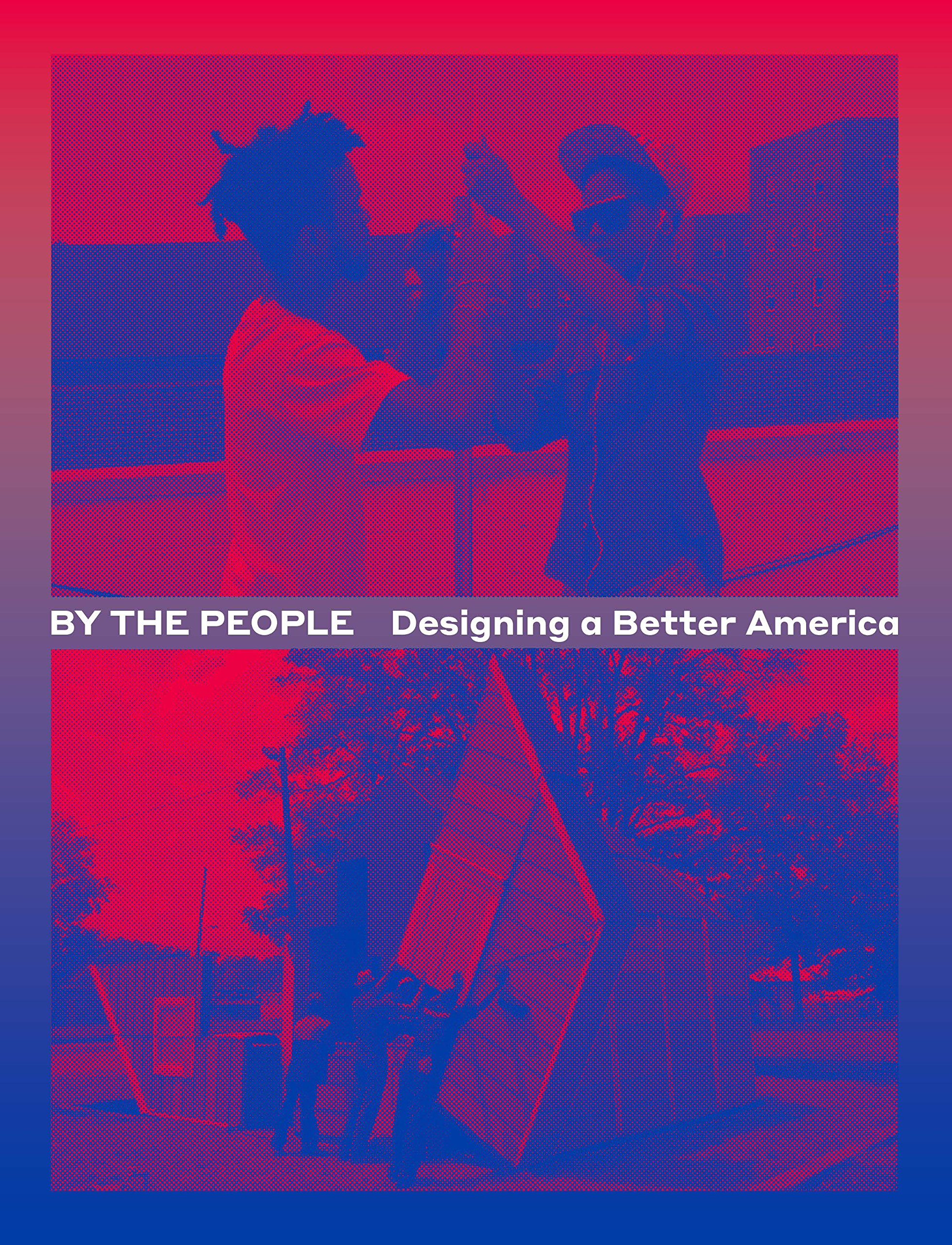 By the People: Designing a Better America