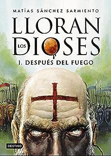 Lloran los dioses. Después del fuego (Spanish Edition)