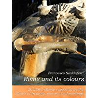 Rome and its colours: 20 trips in Rome suggested by the colours of frescoes, mosaics and paintings. (English Edition)