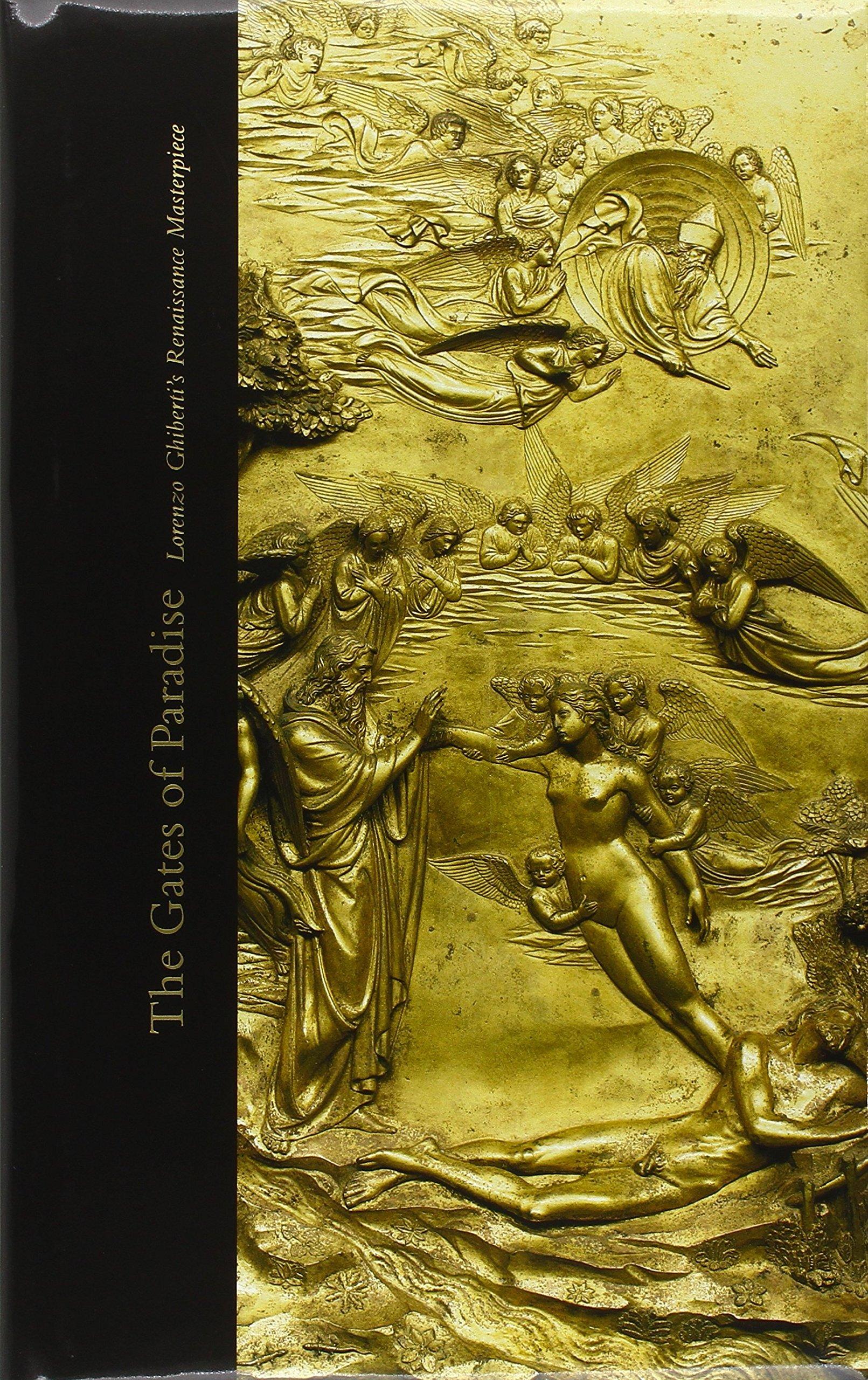 The Gates of Paradise: Lorenzo Ghiberti\u0027s Renaissance Masterpiece (High Museum of Art Series): Gary M. Radke: 9780300126150: Amazon.com: Books & The Gates of Paradise: Lorenzo Ghiberti\u0027s Renaissance Masterpiece ... Pezcame.Com
