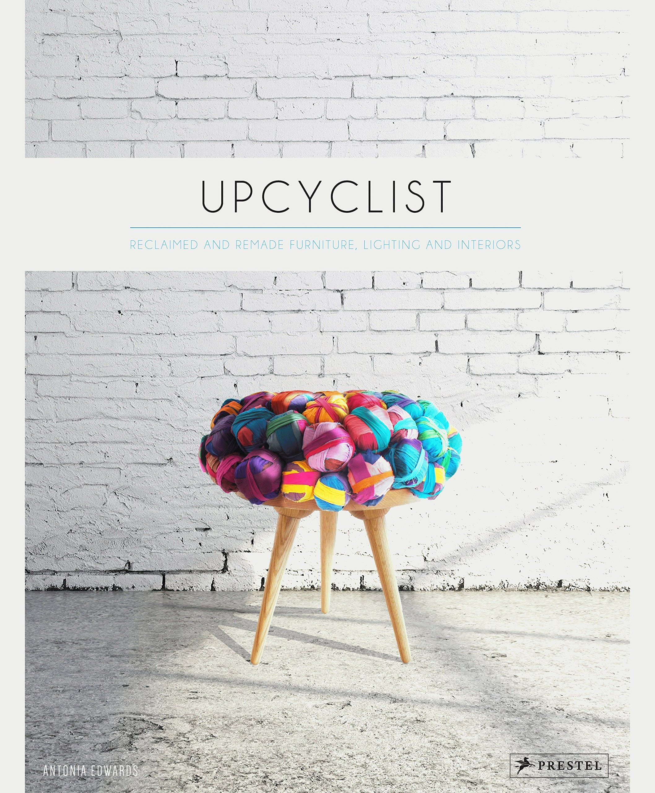 Upcyclist: Reclaimed and Remade Furniture, Lighting and Interiors pdf epub