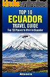 Top 10 Places to Visit in Ecuador - Top 10 Ecuador Travel Guide (Includes the Galapagos, Quito, Cotopaxi, Cuenca, Guayaquil & More)