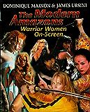 The Modern Amazons: Warrior Women On-Screen