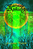Fairytale Apocalypse - A Romance of Apocalyptic Proportions: Epic Romantic Fantasy (The Verge Book 1)