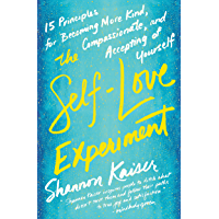 The Self-Love Experiment: Fifteen Principles for Becoming More Kind, Compassionate, and Accepting of Yourself (English Edition)