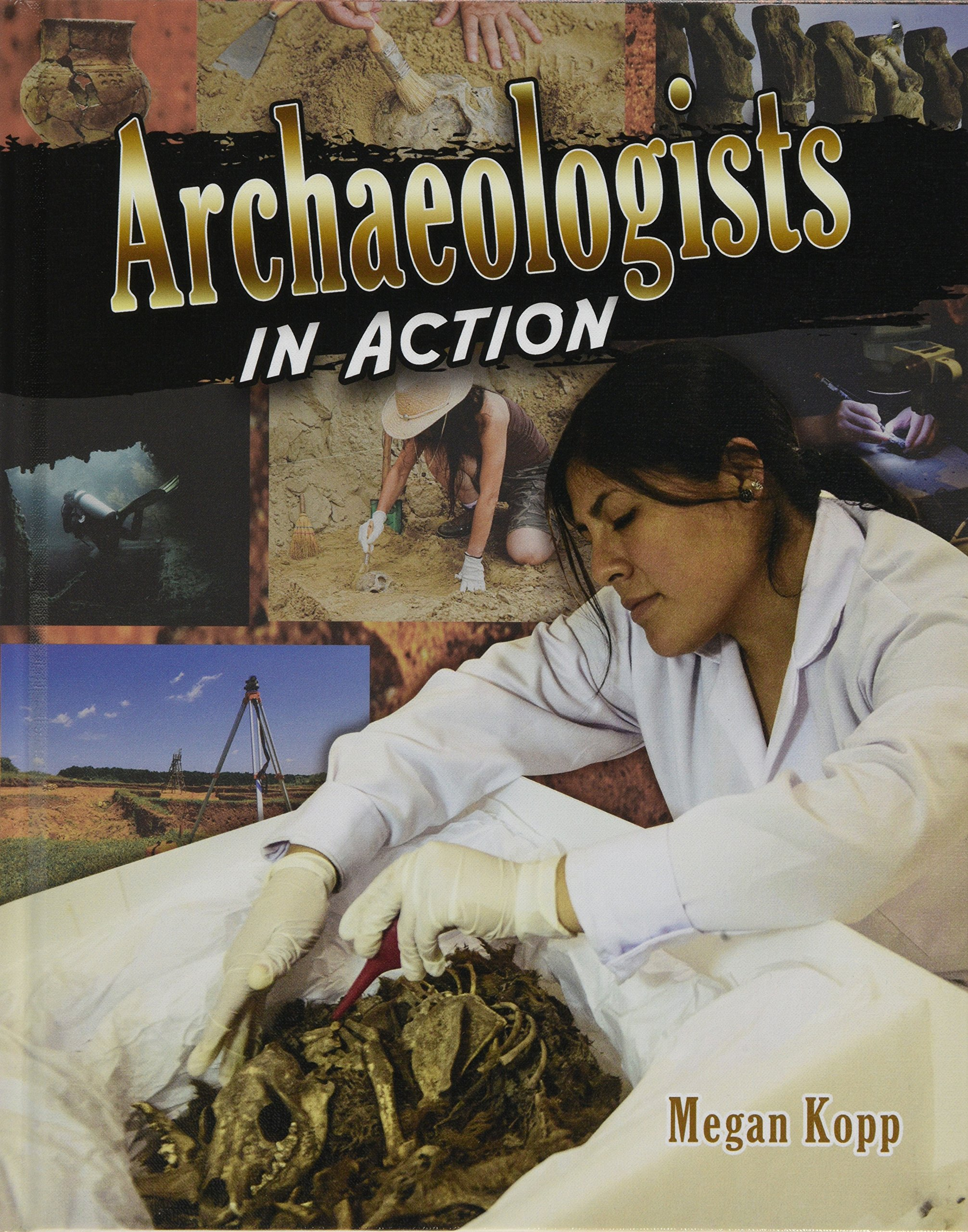 Archaeologists in Action (Scientists in Action)