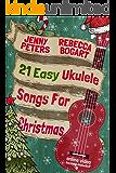 21 Easy Ukulele Songs for Christmas: Ukulele Songbook (Learn Ukulele the Easy Way 3)