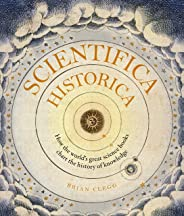 Scientifica Historica: How the world's great science books chart the history of knowledge (Liber Historica)