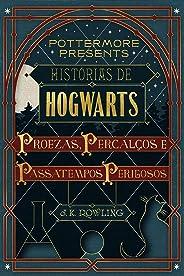 Histórias de Hogwarts: proezas, percalços e passatempos perigosos (Pottermore Presents - Português do Brasil Livro 1)