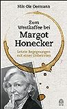 Zum Westkaffee bei Margot Honecker: Letzte Begegnungen mit einer Unbeirrten (German Edition)