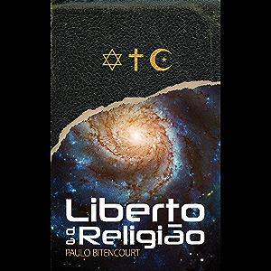 Liberto da Religião: O Inestimável Prazer de Ser Um Livre-Pensador (Portuguese Edition)