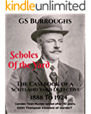 Scholes of the Yard: The Casebook of a Scotland Yard Detective 1888 to 1924