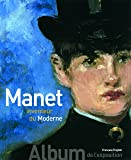 Manet inventeur du Moderne/Manet the Man Who Invented Modernity: Album de l'exposition