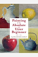 Painting for the Absolute and Utter Beginner Paperback