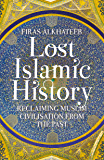 Lost Islamic History: Reclaiming Muslim Civilization from the Past