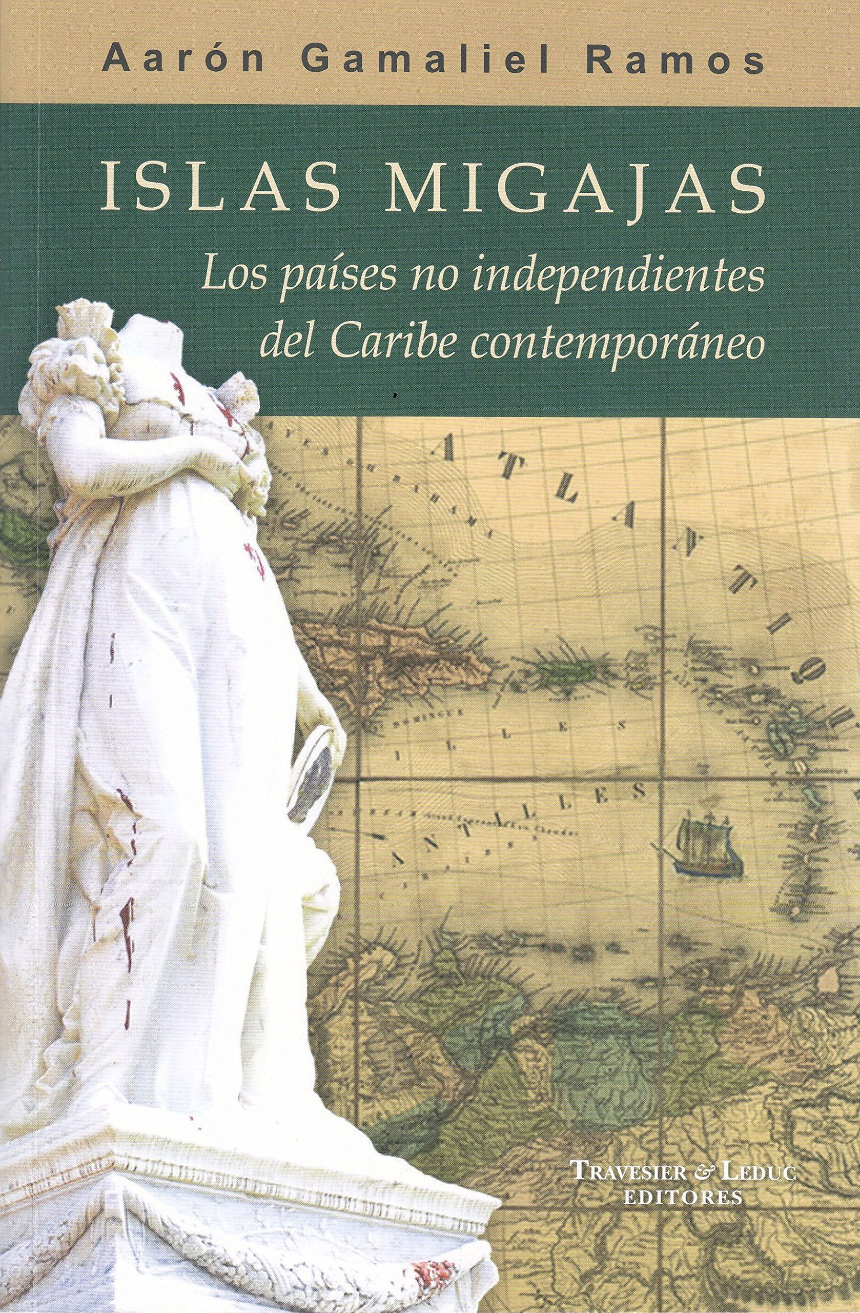Islas Migajas: Los países no independientes del Caribe contemporáneo (Spanish Edition): Aarón Gamaliel Ramos: 9780997072501: Amazon.com: Books