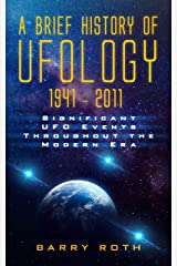A Brief History of Ufology: 1941–2011: Significant UFO Events Throughout the Modern Era Kindle Edition