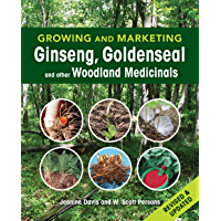 Growing and Marketing Ginseng, Goldenseal and other Woodland Medicinals: 2nd Edition