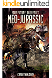 Neo-Jurassic: A Post-Apocalyptic Thriller: For fans of Michael Crichton and Arthur C. Clarke (Our Future Our Fault post-apocalyptic thriller series Book 1)