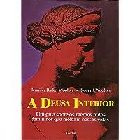 A Deusa Interior: Um Guia Sobre os Eternos Mitos Que Moldam Nossas Vidas