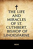 The Life and Miracles of St. Cuthbert, Bishop of Lindesfarne