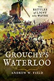 Grouchy's Waterloo: The Battles of Ligny and Wavre