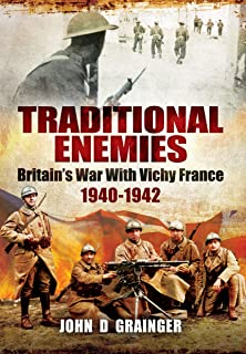 Traditional Enemies: Britains War with Vichy France 1940-42