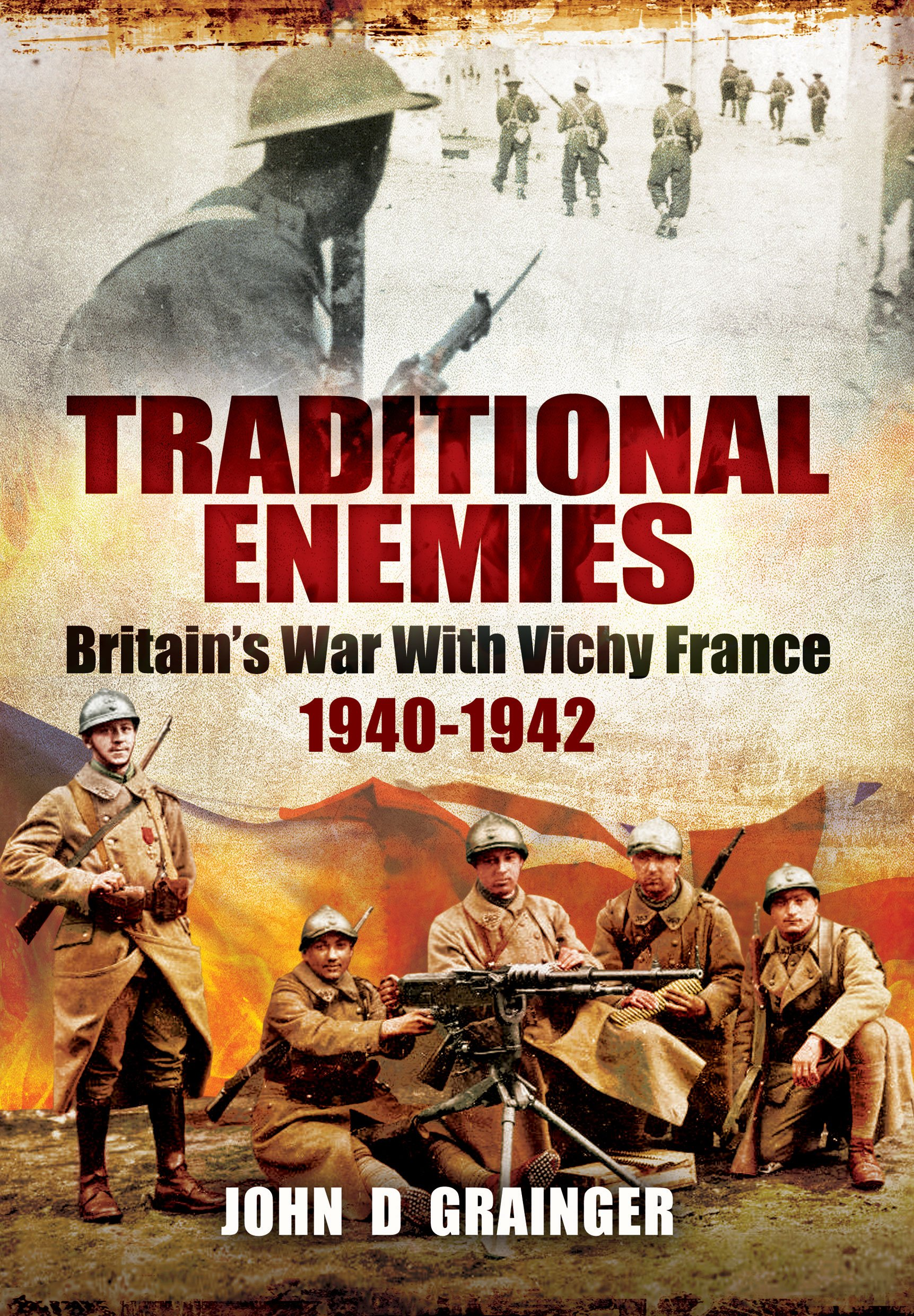 Download Traditional Enemies: Britain's War With Vichy France 1940-42 pdf